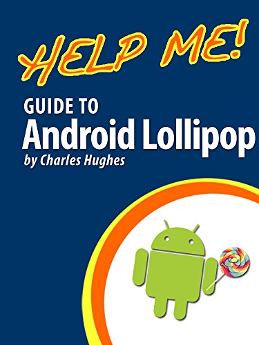 Help Me! Guide to Android Lollipop: Step-by-Step User Guide for Smartphones and Tablets Running Google's Lollipop (English Edition)