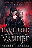 Captured by the Vampire: A Paranormal Romance (Vampire Enforcement Agency) (English Edition)