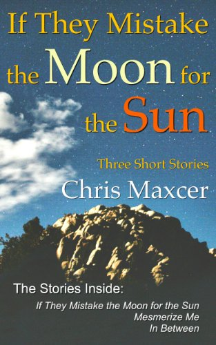 If They Mistake the Moon for the Sun: Three Short Stories