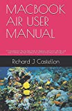 MACBOOK AIR USER MANUAL: A Comprehensive Step by Step Guide for Beginners and Seniors with Tips and Tricks to Master the New MacBook Air (2020) And Macos Like Features