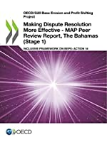 Oecd/G20 Base Erosion and Profit Shifting Project Making Dispute Resolution More Effective - Map Peer Review Report, the Bahamas Stage 1 Inclusive Framework on Beps - Action 14