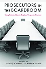 Prosecutors in the Boardroom: Using Criminal Law to Regulate Corporate Conduct Kindle Edition