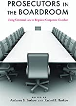 Prosecutors in the Boardroom: Using Criminal Law to Regulate Corporate Conduct