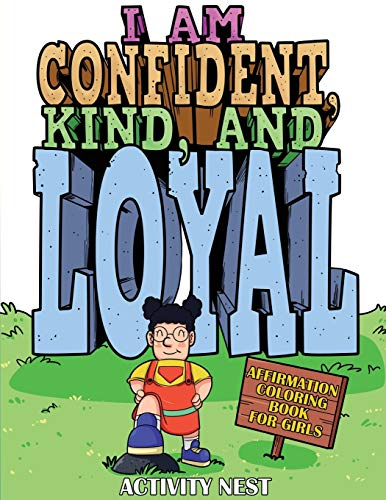 I Am Confident, Kind, and Loyal: Affirmation Coloring Book for Girls