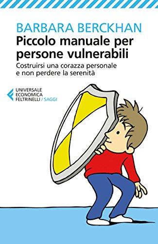 Piccolo Manuale Per Persone Vulnerabili Costruirsi Una Corazza Personale E Non Perdere La Serenita
