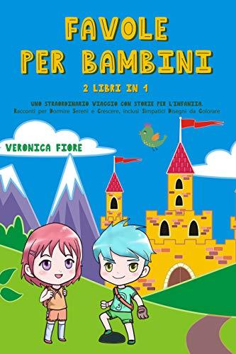 FAVOLE PER BAMBINI: 2 LIBRI IN1: UNO STRAORDINARIO VIAGGIO CON STORIE PER L'INFANZIA. Racconti per Dormire Sereni e Crescere, inclusi Simpatici Disegni da Colorare (Italian Edition)