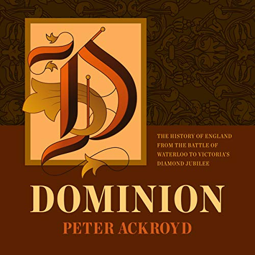 Dominion     The History of England Series, Book 5              By:                                                                                                                                 Peter Ackroyd                               Narrated by:                                                                                                                                 Derek Perkins                      Length: 14 hrs and 27 mins     25 ratings     Overall 4.8