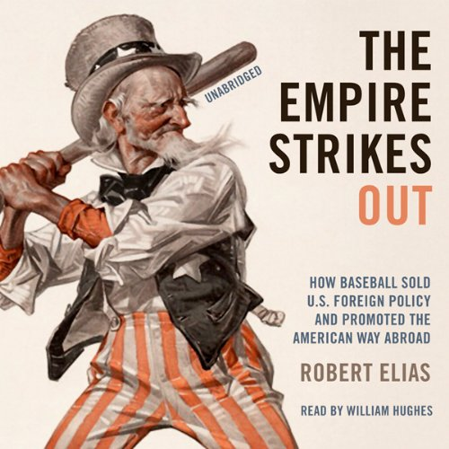 The Empire Strikes Out     How Baseball Sold U.S. Foreign Policy and Promoted the American Way Abroad              By:                                                                                                                                 Robert Elias                               Narrated by:                                                                                                                                 William Hughes                      Length: 15 hrs and 2 mins     2 ratings     Overall 3.0