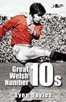 Great Welsh Number 10s: Welsh Fly-Halves 1947-1999 by Lynn Davies(2014-02-03)