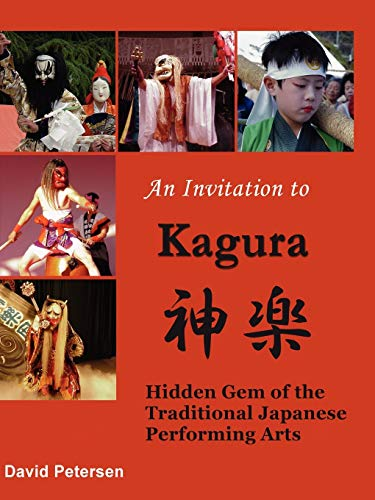 Compare Textbook Prices for An Invitation to Kagura: Hidden Gem of the Traditional Japanese Performing Arts: Hidden Gem of the Traditional Japanese Performing Arts  ISBN 9781847530066 by David Petersen