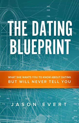 The Dating Blueprint: What she wants you to know about dating but will never tell you