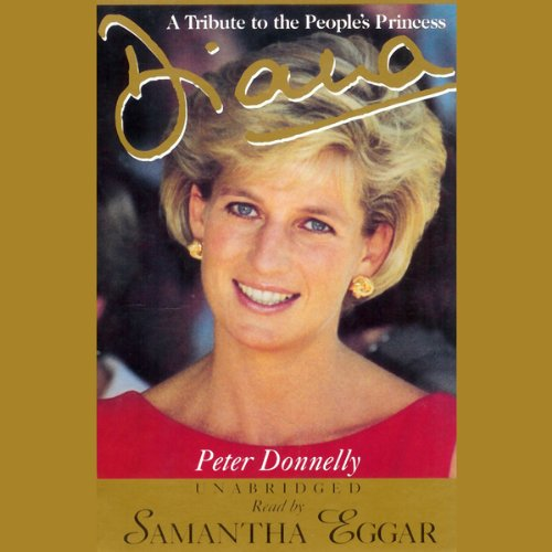 Diana     A Tribute to the People's Princess              By:                                                                                                                                 Peter Donnelly                               Narrated by:                                                                                                                                 Samantha Eggar                      Length: 2 hrs and 6 mins     3 ratings     Overall 4.3