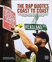 The Rap Quotes Coast to Coast: A Photographic Catalog and Maps of Site-specific Rap Lyrics in New York, Los Angeles, Philadelphia, Atlanta, Houston and More