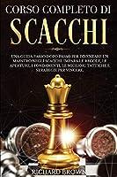 Corso Completo Di Scacchi: Una Guida Passo dopo Passo per Diventare un Maestro negli Scacchi. Impara le Regole, le Aperture, i Fondamenti, le Migliori Tattiche e Strategie per Vincere.