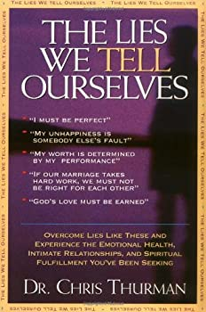 The Lies We Tell Ourselves Overcome Lies And Experience The Emotional Health Intimate Relationships And Spiritual Fulfillment You ve Been Seeking