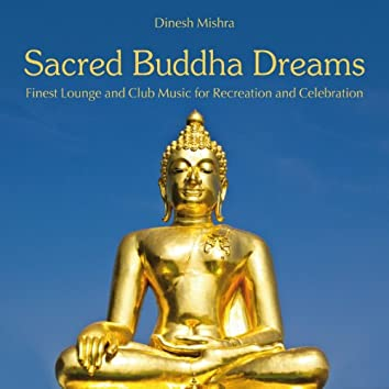 Sacred Buddha Dreams (Finest Lounge and Club Music for Recreation and Celebration)
