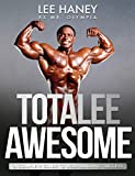TotaLee Awesome: A Complete Guide To Bodybuilding Success (English Edition)
