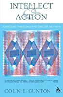 Intellect and Action: Elucidations on Christian Theology and the Life of Faith (Academic Paperback) by Colin E. Gunton(2005-05-30)