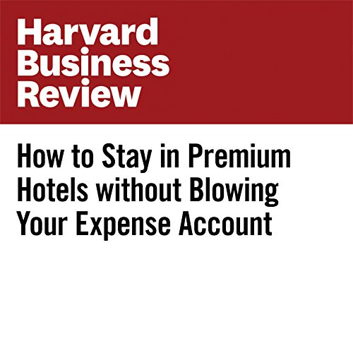 How to Stay in Premium Hotels Without Blowing Your Expense Account audiobook cover art