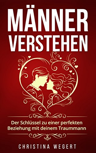 Manner Verstehen Der Schlussel Zu Einer Perfekten Beziehung Mit Deinem Traummann Ebook Wegert Christina Amazon De Kindle Shop