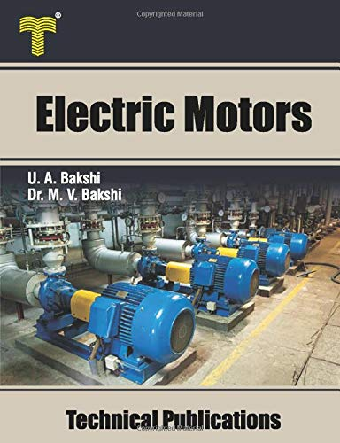 Electric Motors: D.C. Motors, Induction Motors, Synchronous Motors and Special Purpose Motors
