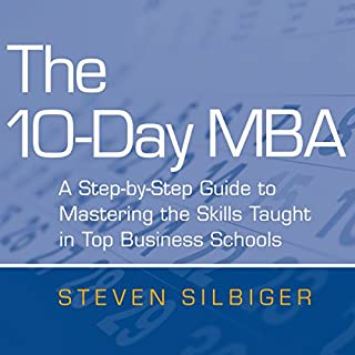 The 10-Day MBA     A step-by-step guide to mastering the skills taught in top business schools              By:                                                                                                                                 Steven Silbiger                               Narrated by:                                                                                                                                 Christopher Ragland                      Length: 12 hrs and 55 mins     5 ratings     Overall 3.8