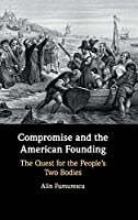 Compromise and the American Founding: The Quest for the People's Two Bodies