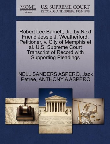 Robert Lee Barnett, JR., by Next Friend Jessie J. Weatherford, Petitioner, V. City of Memphis et al. U.S. Supreme Court Transcript of Record with Supp