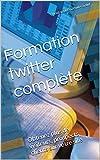 Formation twitter complète: Obtenez plus de visiteurs, prospects, clients sur votre site