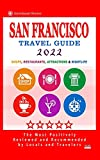 San Francisco Travel Guide 2022: Shops, Arts, Entertainment and Good Places to Drink and Eat in San Francisco, California (Travel Guide 2022)