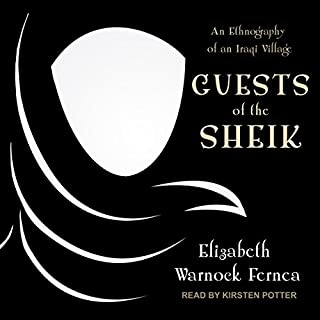 Guests of the Sheik     An Ethnography of an Iraqi Village              By:                                                                                                                                 Elizabeth Warnock Fernea                               Narrated by:                                                                                                                                 Kirsten Potter                      Length: 11 hrs and 28 mins     17 ratings     Overall 4.5