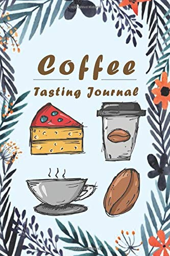 Coffee Tasting Journal: Track, Log and Rate Coffee Varieties - RECORD TASTING NOTES -  6 X 9 Notebook with Writing Prompts - 110 Pages -  Gift for Coffee Lovers