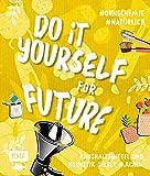 Do it yourself for Future – Nachhaltige Kosmetik und Putzmittel: Der Easy-Einstieg!: Haushaltsmittel und Kosmetik selber machen