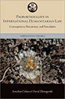 Proportionality in International Humanitarian Law: Consequences, Precautions, and Procedures (Lieber Studies)
