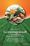 Gerstengrassaft: Verjüngungselixier und naturgesunder Power-Drink