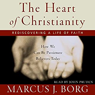 The Heart of Christianity     Rediscovering a Life of Faith              By:                                                                                                                                 Marcus J. Borg                               Narrated by:                                                                                                                                 John Pruden                      Length: 7 hrs and 59 mins     157 ratings     Overall 4.4