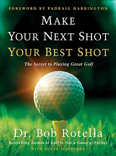 Compare Textbook Prices for Make Your Next Shot Your Best Shot: The Secret to Playing Great Golf  ISBN 9781982158736 by Rotella, Dr. Bob,Schiffman, Roger,Harrington, Padraig