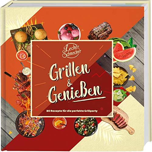 Leckerschmecker - Grillen & Genießen: 80 Rezepte für die perfekte Grillparty