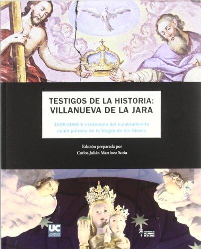 Testigos de la historia: Villanueva de la Jara: 1508-2005 V centenario del nombramiento como patrona de la Virgen de las Nieves