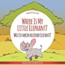 Where Is My Little Elephant? - Wo ist mein kleiner Elefant?: English German Bilingual Children's picture Book (Where is......