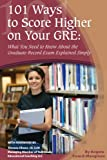 101 ways to score higher on your gre: what you need to know about the graduate record exam explained simply (english edition)
