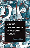 Making Conversation in Modernist Fiction (Theory and Interpretation of Narrative) - Elizabeth Alsop