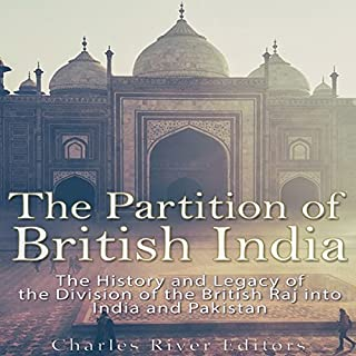 The Partition of British India     The History and Legacy of the Division of the British Raj into India and Pakistan              By:                                                                                                                                 Charles River Editors                               Narrated by:                                                                                                                                 Scott Clem                      Length: 1 hr and 31 mins     2 ratings     Overall 5.0
