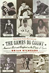 The Games Do Count: America's Best and Brightest on the Power of Sports Kindle Edition