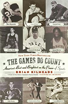 The Games Do Count: America's Best and Brightest on the Power of Sports by [Brian Kilmeade]