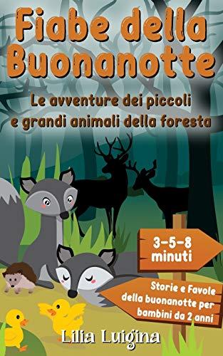 Le avventure dei piccoli e grandi animali della foresta: Il grande libro di racconti da 3-5-8 minuti per sogni dolci - Storie e Favole della buonanotte per bambini da 2 anni