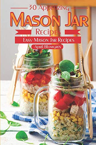 30 Appetizing Mason Jar Recipes: Easy Mason Jar Recipes