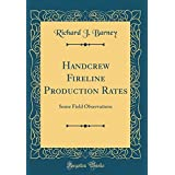 Handcrew Fireline Production Rates: Some Field Observations (Classic Reprint)