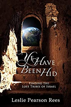 Ye Have Been Hid  Finding the Lost Tribes of Israel