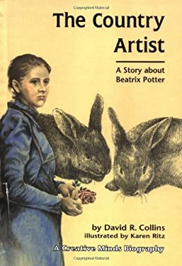 The Country Artist: A Story About Beatrix Potter (Creative Minds Biography)